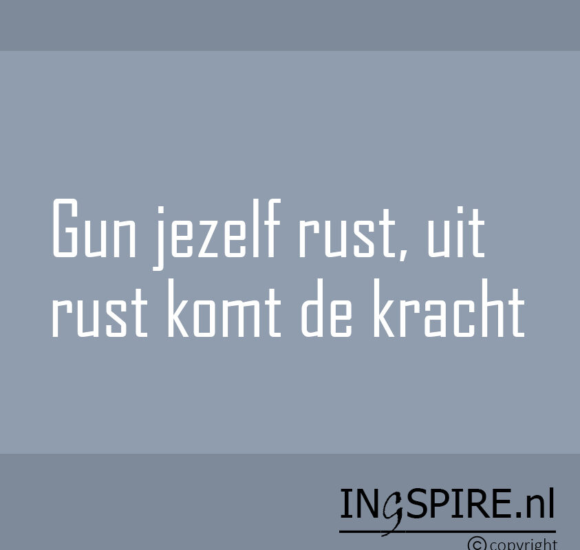 Mooie-spreuk-Gun-jezelf-rust-uit-rust-komt-de-kracht-Citaat-van-Ingspire-copyright
